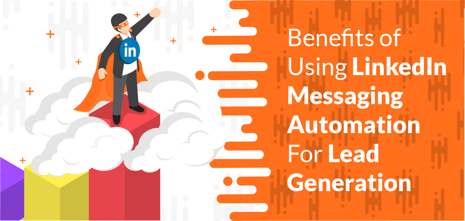 5 Benefits of Using LinkedIn Messaging Automation For Lead Generation