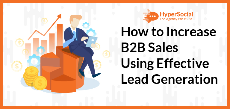 How to Increase B2B Sales Using Effective Lead Generation Tools
