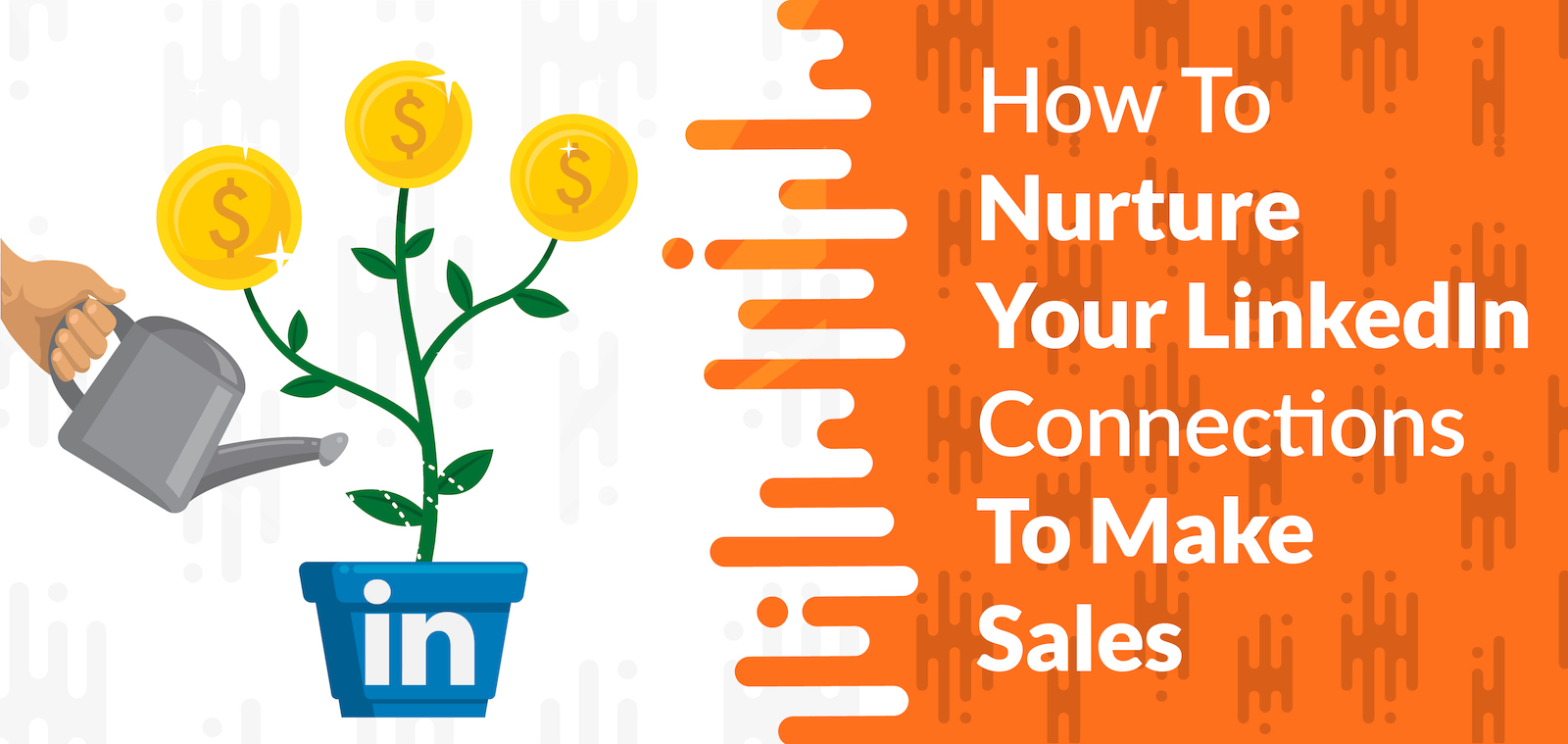 How To Nurture Your LinkedIn Connections To Make Sales