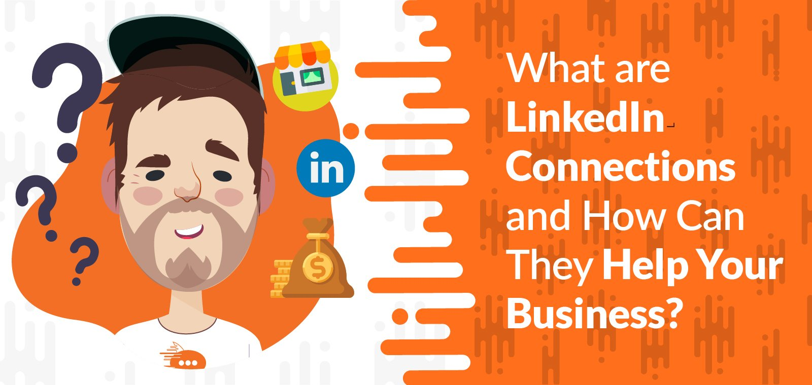 What are LinkedIn Connections and How Can They Help Your Business?